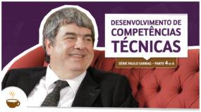 Série Paulo Sabbag |4 de 6| Desenvolvimento de competências técnicas