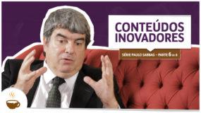 Série Paulo Sabbag |6 de 6| Conteúdos inovadores